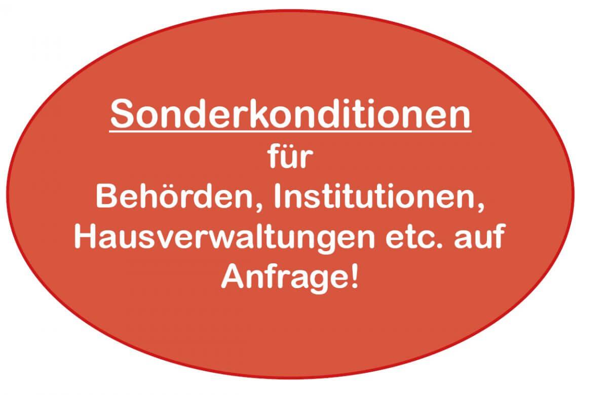 Sonderkonditionen für Behörden, Institutionen, Hausverwaltungen etc. auf Anfrage!
